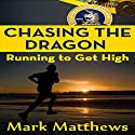 Chasing the Dragon: Running to Get High Audiobook by Mark Matthews Narrated by David L. Stanley