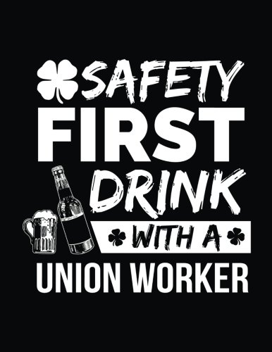 Safety First Drink With A Union Worker: St. Patrick's Day Journal Notebook, Blank Lined Notebook, 8.5 x 11 (Journals To Write In) V1
