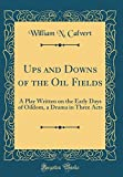 img - for Ups and Downs of the Oil Fields: A Play Written on the Early Days of Oildom, a Drama in Three Acts (Classic Reprint) book / textbook / text book