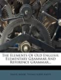 The Elements of Old English, Samuel Moore, 1277248966