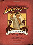 The Indiana Jones Handbook: The Complete Adventurer s Guide