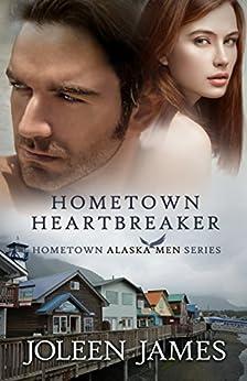 Hometown Heartbreaker (Hometown Alaska Men Book 3) by [James, Joleen]
