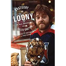 Gratoony the Loony: The Wild, Unpredictable Life of Gilles Gratton