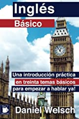 Inglés Básico: Una introducción práctica en treinta temas básicos para empezar a hablar ya! (Spanish and English Edition) Paperback