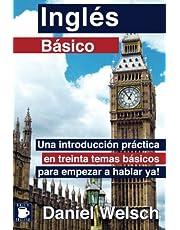 Inglés Básico: Una introducción práctica en treinta temas básicos para empezar a hablar ya!: Volume 1