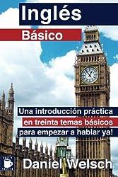 Inglés Básico: Una introducción práctica en treinta temas básicos para empezar a hablar ya! (Spanish Edition)