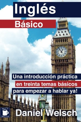 Inglés Básico: Una introducción práctica en treinta temas básicos para empezar a hablar ya!: Volume 1 Tapa blanda – 20 jun 2013 Daniel Welsch Createspace Independent Pub 1490470824 English as a Second Language