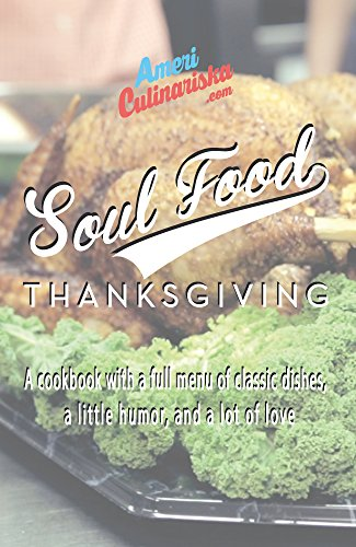Soul Food Thanksgiving: A Cookbook with a Full Menu of Southern Thanksgiving Classics for the Holiday by Kendra Valentine