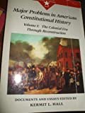 Major Problems in American Constitutional History Vol.1 : Documents and Essays, Hall, Kermit L. and Paterson, Thomas, 0669212091