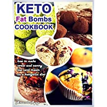 Keto Fat Bombs Cookbook: How to Make Sweet and Savory Low Carb Treats on a Ketogenic Diet