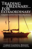 Trading Ordinary... for Extraordinary, Carrie Caldwell Bershee, 1434386775