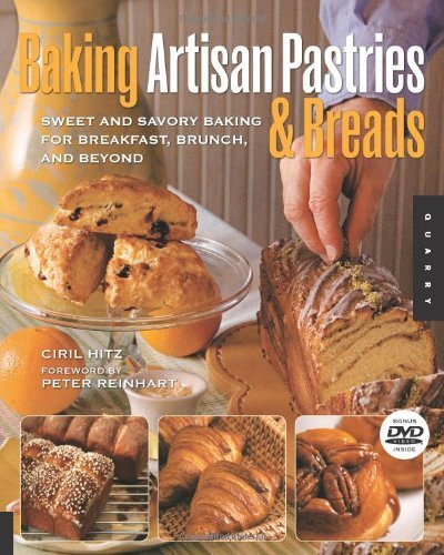 Baking Artisan Pastries and Breads: Sweet and Savory Baking for Breakfast, Brunch, and Beyond by Ciril Hitz