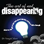 The Art of Not Disappearing | Dr. Vangiel Shore