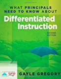 What Principals Need to Know about Differentiated Instruction (2nd Edition), Gregory, Gayle, 1935542508