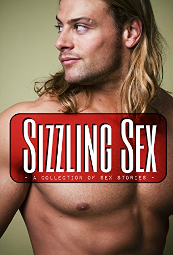 Sizzling Sex: A Collection of Sex Stories