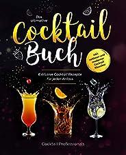 Das ultimative Cocktail Buch: Exklusive Cocktail Rezepte für jeden Anlass inkl. zeitloser und moderner Cocktai