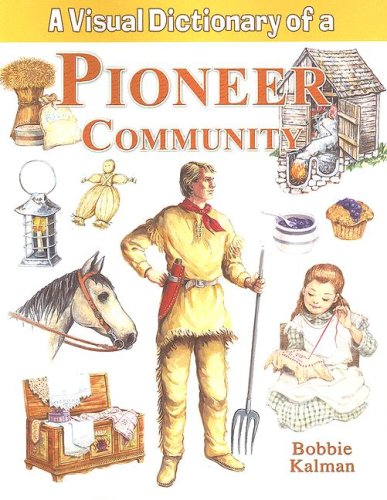 A Visual Dictionary of a Pioneer Community (Crabtree Visual Dictionaries)