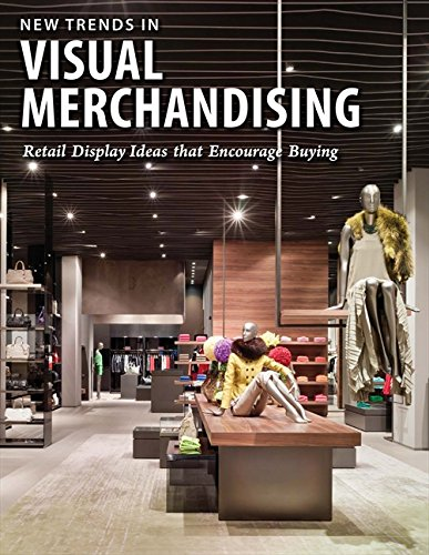 New Trends in Visual Merchandising: Retail Display Ideas that Encourage Buying by RSD PUBLISHING