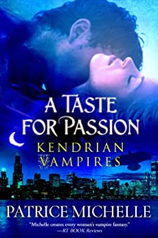 A Taste for Passion (Kendrian Vampires Book 1) by [Michelle, Patrice]