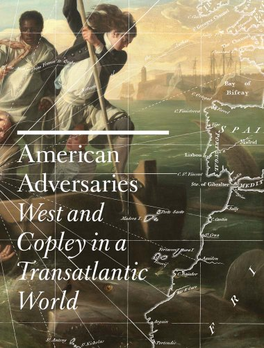 American Adversaries: West and Copley in a Transatlantic World