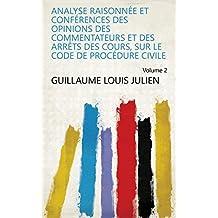 Analyse raisonnée et conférences des opinions des commentateurs et des arrêts des cours, sur le code de procédure civile Volume 2 (French Edition)