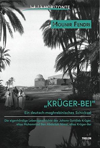Krüger-Bei: Ein deutsch-maghrebinisches Schicksal (Horizonte / Studien zur deutsch-maghrebinischen Literatur und Kultur) Taschenbuch – 1. November 2017 Mounir Fendri Thelem 3945363780 Orient