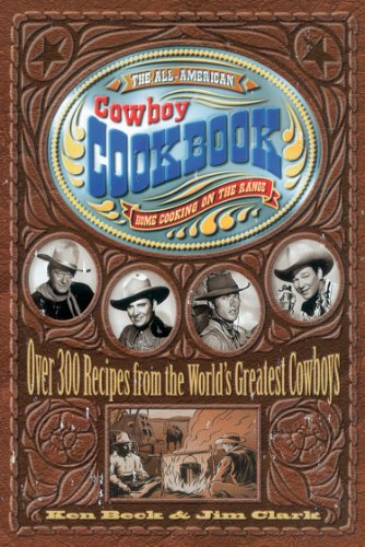 The All-American Cowboy Cookbook: Over 300 Recipes From the World's Greatest Cowboys cover
