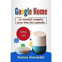 Google Home: Le manuel complet avec tous les conseils (Smart Home System t. 2) (French Edition)