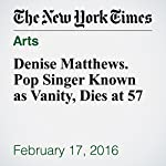Denise Matthews. Pop Singer Known as Vanity, Dies at 57
