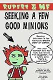Rupert & Me: Seeking a Few Good Minions