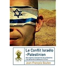 Le conflit israélo-palestinien: des origines cananéennes de la Palestine à sa demande d'adhésion à l'ONU (French Edition)