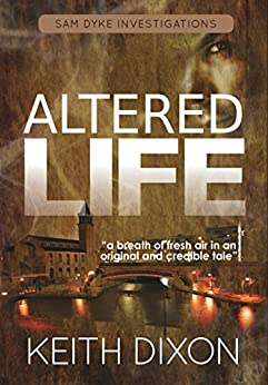 Altered Life (Sam Dyke Investigations Book 1) by [Dixon, Keith]