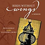 Birds Without Wings | Reina Murray,Sylvester I. Okoro - contributor