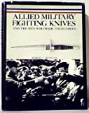 img - for Allied Military Fighting Knives and the Men Who Made Them Famous book / textbook / text book