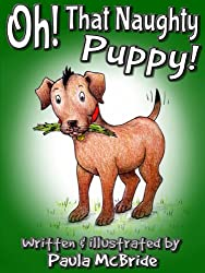 Oh! That Naughty Puppy! (A Childrens Picture Book for ages 3-7)