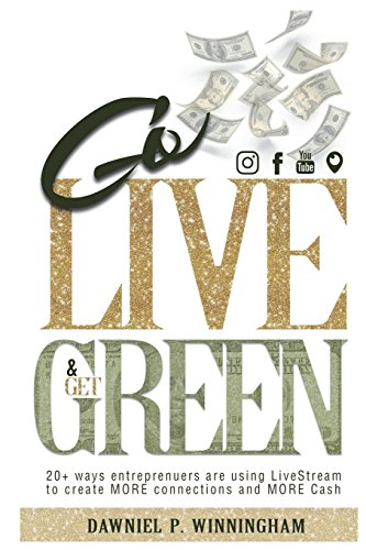 Go Live and Get Green: 20+ Ways Entrepreneurs are Using LiveStream to Create More Connections and More Cash