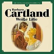 Weiße Lilie (Die zeitlose Romansammlung von Barbara Cartland 17) | Barbara Cartland