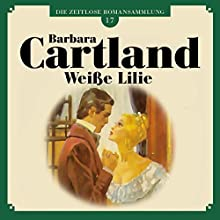 Weiße Lilie (Die zeitlose Romansammlung von Barbara Cartland 17) Hörbuch von Barbara Cartland Gesprochen von: Andrea Wulff