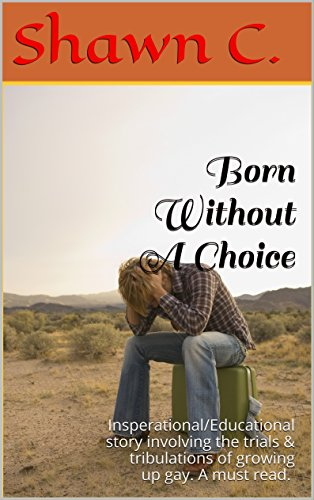 Born Without A Choice: Inspirational/Educational story involving the trials & tribulations of growing up gay. A must read.