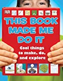 This Book Made Me Do It, Dorling Kindersley Publishing Staff, 0756668816