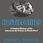 Hostile Skies: A Combat History of the American Air Service in World War I | James J. Hudson