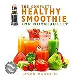 jason juicer - The Complete Healthy Smoothie for Nutribullet