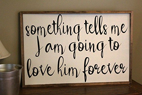 Something Tells Me I am Going to Love Him Forever Framed Wood Home Décor Sign