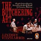 The Butchering Art: Joseph Lister's Quest to Transform the Grisly World of Victorian Medicine Hörbuch von Lindsey Fitzharris Gesprochen von: Sam Woolf