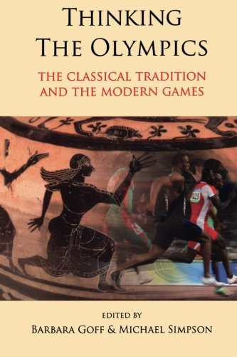 Thinking the Olympics: The Classical Tradition and the Modern Games