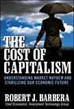 img - for The Cost of Capitalism: Understanding Market Mayhem and Stabilizing our Economic Future book / textbook / text book
