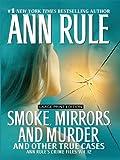 Smoke, Mirrors, and Murder (Ann Rule's Crime Files: Wheeler Large Print Book Series)