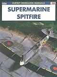 Supermarine Spitfire (Osprey Modelling Manuals 18)