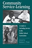 Community Service-Learning: A Guide to Including Service in the Public School Curriculum (SUNY series, Democracy and Education)