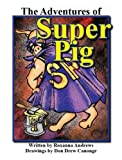 The Adventures of Super Pig, Roxanna Andrews, 1598792326